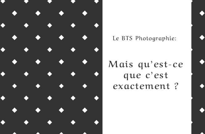 Les BTS Photographie: mais qu'est-ce que c'est exactement ?